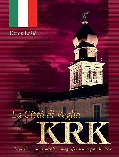 La Città di Veglia - Krk: Croazia - una piccola monografia di una grande città (Italian Edition)