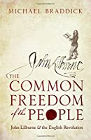 The Common Freedom of the People: John Lilburne & the English Revolution