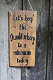 Lets Keep The dumbfuckery to A Minimum Today Wood Sign Large Wood Sign Funny Sign Time Clock Sign Workplace Sign Office Sign Bar Decor