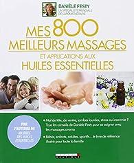 Mes 800 meilleurs massages et applications aux huiles essentielles par Sébastienne Ocampo