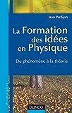 La formation des idées en physique - Du phénomène à la théorie - Du phénomène à la théorie
