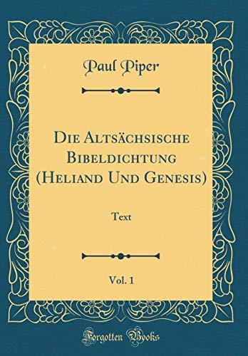 Die Altsächsische Bibeldichtung (Heliand Und Genesis), Vol. 1: Text (Classic Reprint)