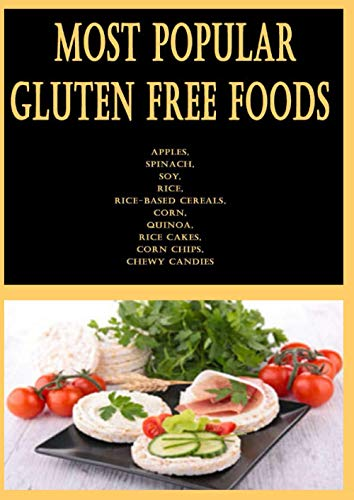 Most Popular Gluten Free Foods: Apples, Spinach, Soy, Rice, Rice-Based Cereals, Corn, Quinoa, Rice Cakes, Corn Chips, Chewy Candies