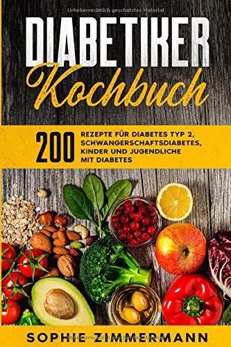 Diabetiker-Kochbuch: Ideale Ernährungsempfehlungen bei Typ 2 Diabetes und Altersdiabetes – 200 Rezepte für Diabetes Typ 2, Schwangerschaftsdiabetes, ... mit Diabetes (Diabetes Rezepte, Band 1)