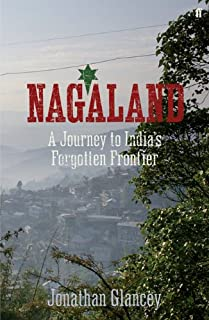 Nagaland: A Journey to India's Forgotten Frontier