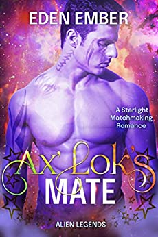 Ax'Lok's Mate: A Starlight Matchmaking Romance (Alien Legends Book 1) by [Eden Ember]