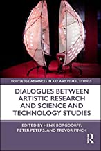 Dialogues Between Artistic Research and Science and Technology Studies (Routledge Advances in Art and Visual Studies)
