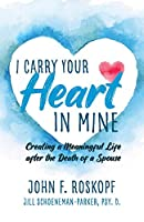 I Carry Your Heart in Mine: Creating a Meaningful Life After the Death of a Spouse
