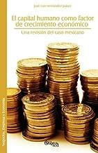 El Capital Humano Como Factor de Crecimiento Economico: Una Revision del Caso Mexicano (Spanish Edition)