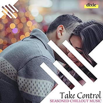 Take Control - Seasoned Chillout Music