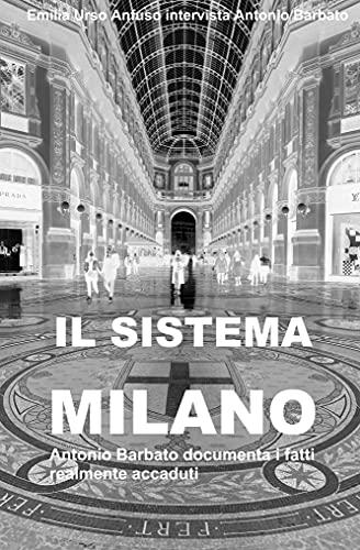 Il sistema Milano - Da Expo 2015 al caso 'multopoli': Antonio Barbato intervistato da Emilia Urso Anfuso documenta i fatti accaduti