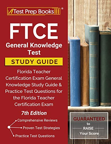 FTCE General Knowledge Test Study Guide: Florida Teacher Certification Exam General Knowledge Study Guide and Practice Test Questions for the Florida Teacher Certification Exam [7th Edition]