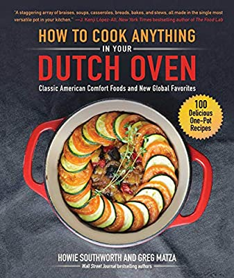 How to Cook Anything in Your Dutch Oven: Classic American Comfort Foods and New Global Favorites from Skyhorse
