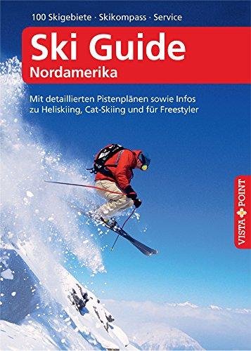 Ski Guide Nordamerika – VISTA POINT Reiseführer A bis Z: Mit detaillierten Pistenplänen sowie Infos zu Heliskiing, Cat-Skiing und für Freestyler (Reisen A bis Z)