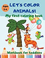 Let's color animals!: My first coloring book. Workbook for toddlers ages 2-4