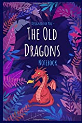 The Old Dragons Notebook: Definitely Not Just A Notebook - Designer notebooks and journals made just for you Paperback