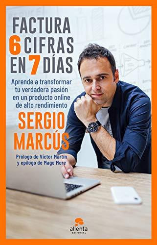 Factura 6 cifras en 7 días: Aprende a transformar tu verdadera pasión en un producto online de alto rendimiento (COLECCION ALIENTA)