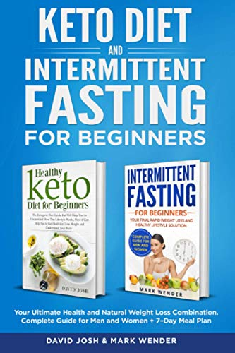 Keto Diet & Intermittent Fasting For Beginners: Your Ultimate Health and Natural Weight Loss Combination. Complete Guide for Men and Women + 7– Day Meal Plan