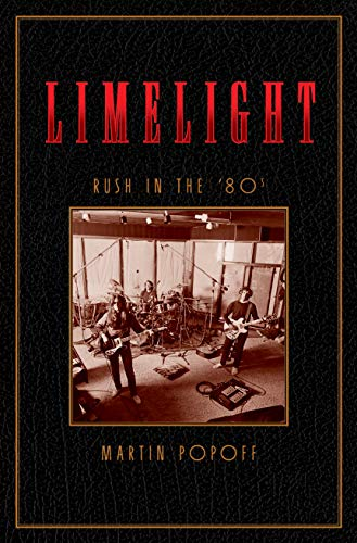 Limelight: Rush in the '80s (Rush Across the Decades Book 2) (English Edition)