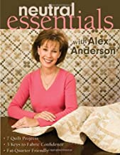 Neutral Essentials With Alex Anderson: 7 Quilt Projects- 3 Keys to Fabric Confidence Fat-quarter Friendly
