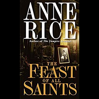 The Feast of All Saints                   By:                                                                                                                                 Anne Rice                               Narrated by:                                                                                                                                 Courtney B. Vance                      Length: 2 hrs and 49 mins     148 ratings     Overall 3.7
