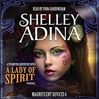 A Lady of Spirit     The Magnificent Devices Series 6              By:                                                                                                                                 Shelley Adina                               Narrated by:                                                                                                                                 Fiona Hardingham                      Length: 7 hrs and 29 mins     15 ratings     Overall 4.8