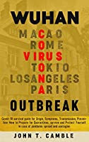 Wuhan Coronavirus Outbreak: Covid-19 survival guide for Origin, Symptoms, Transmission, Prevention: How to Prepare for Quarantines, Survive and Protect Yourself in case of pandemic spread and contagion (Deadliest Pandemics)
