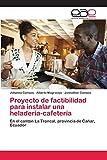 Proyecto de factibilidad para instalar una heladería-cafetería: En el cantón La Troncal, provincia de Cañar, Ecuador