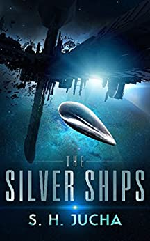 The Silver Ships by [S.H. Jucha]