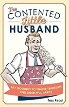 The Contented Little Husband: Say Goodbye to Temper Tantrums and Unhelpful Habits