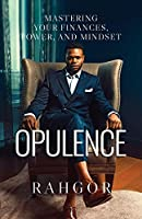 Opulence: Mastering Your Finances, Power, and Mindset