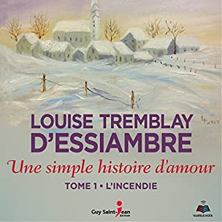 Une simple histoire d'amour tome 1. L'incendie                   Written by:                                                                                                                                 Louise Tremblay-D'Essiambre                               Narrated by:                                                                                                                                 Louise Tremblay-D'essiambre                      Length: 9 hrs and 4 mins     1 rating     Overall 5.0