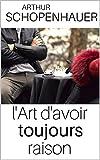 L'ART D'AVOIR TOUJOURS RAISON - Edition intégrale (annotée et explication détaillée des techniques)) - Format Kindle - 1,32 €