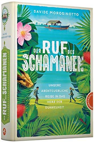 Der Ruf des Schamanen: Unsere abenteuerliche Reise in das Herz der Dunkelheit | Spannender Abenteuerroman ab 12