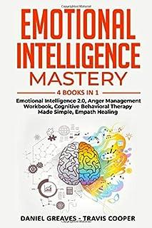 EMOTIONAL INTELLIGENCE MASTERY: 4 BOOKS IN 1 - EMOTIONAL INTELLIGENCE 2.0, ANGER MANAGEMENT WORKBOOK, COGNITIVE BEHAVIORAL...