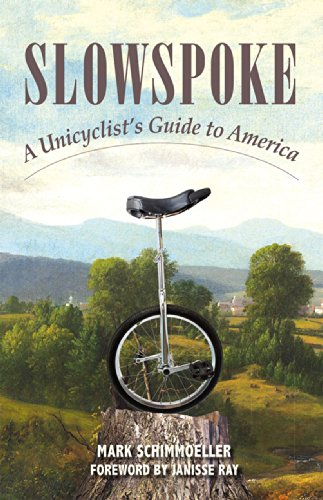 Slowspoke: A Unicyclist's Guide to America
