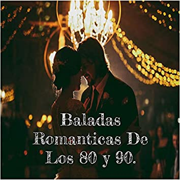 Baladas Románticas de los 80 y Los 90