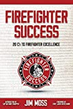 Firefighter Success: 20 C s to Firefighter Excellence