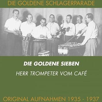 Der Herr Trompeter vom Café (Original Aufnahmen 1935 - 1937)