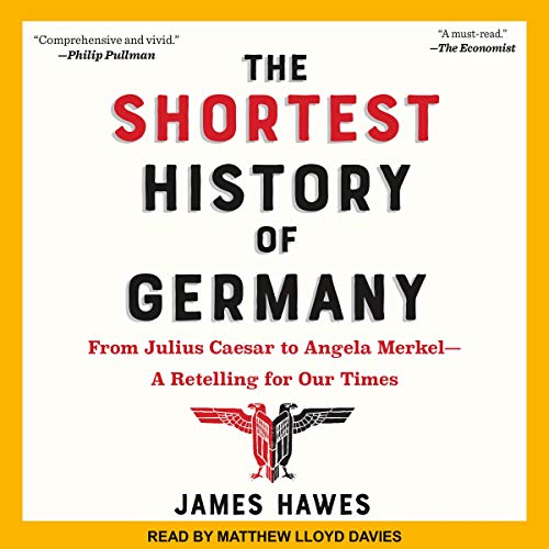 The Shortest History of Germany     From Julius Caesar to Angela Merkel: A Retelling for Our Times              De :                                                                                                                                 James Hawes                               Lu par :                                                                                                                                 Matthew Lloyd Davies                      Durée : 6 h et 23 min     Pas de notations     Global 0,0