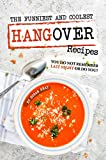 The Funniest and Coolest Hangover Recipes: You Do Not Remember Last Night or Do You?