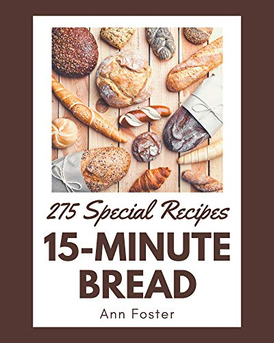 275 Special 15-Minute Bread Recipes: Making More Memories in your Kitchen with 15-Minute Bread Cookbook! (English Edition)