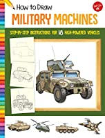 How to Draw Military Machines: Step-by-step instructions for 18 high-powered vehicles (Learn to Draw)