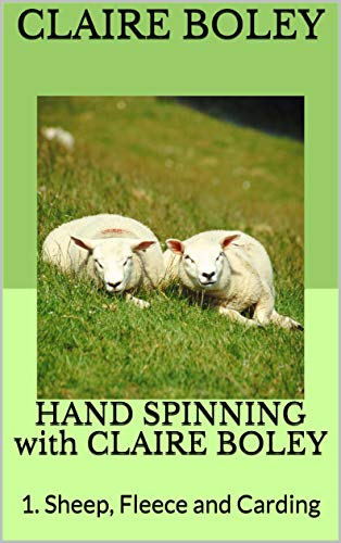 HAND SPINNING with CLAIRE BOLEY: 1. Sheep, Fleece and Carding (English Edition)