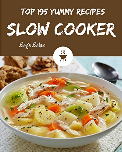 Top 195 Yummy Slow Cooker Recipes: I Love Yummy Slow Cooker Cookbook! (English Edition)