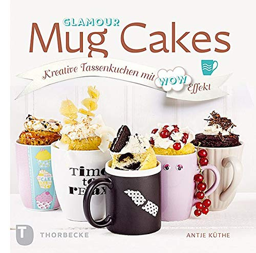 Glamour Mug Cakes - Kreative Tassenkuchen mit Wow-Effekt