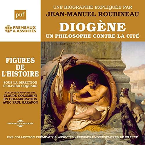 Couverture de Diogène - Un philosophe contre la cité - Une biographie expliquée