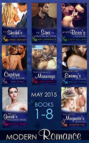 Modern Romance May 2015 Books 1-8: The Sheikh\'s Secret Babies / The Sins of Sebastian Rey-Defoe / At Her Boss\'s Pleasure / Captive of Kadar / The Marakaios ... The Hotel Magnate\'s Demand (English Edition)