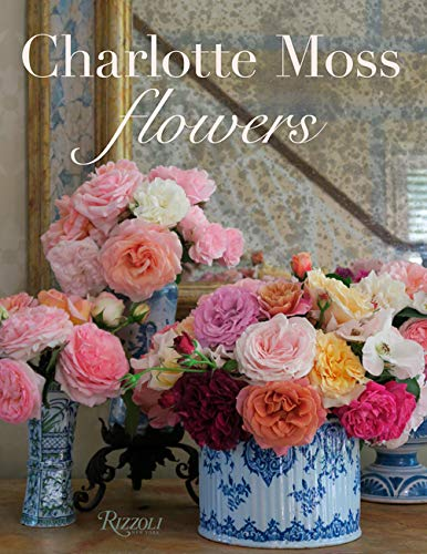 Compare Textbook Prices for Charlotte Moss Flowers  ISBN 9780847870141 by Moss, Charlotte