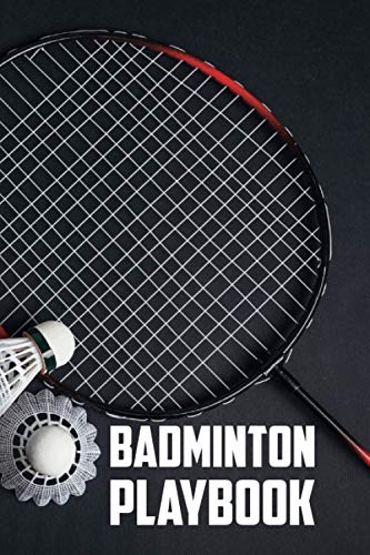 Badminton Playbook: Badminton Playbook for Coaches and Players, Field Version.